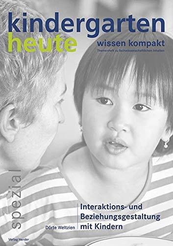 Interaktions- und Beziehungsgestaltung mit Kindern: kindergarten heute - wissen kompakt