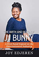 The Birth and Death of Jj Bunny: A First-hand Exposé on The Entertainment Industry