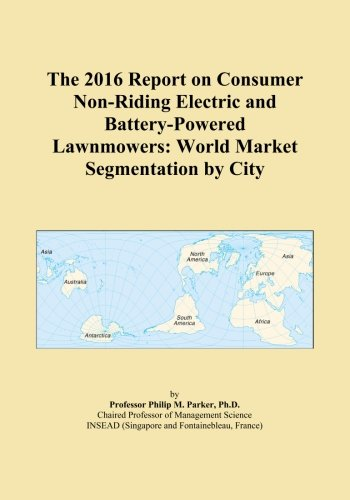 The 2016 Report on Consumer Non-Riding Electric and Battery-Powered Lawnmowers: World Market Segmentation by City