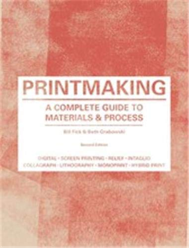 Compare Textbook Prices for Printmaking: A Complete Guide to Materials & Process Printmaker's Bible, process shots, techniques, step-by-step illustrations 2 Edition ISBN 9781780671949 by Fick, Bill,Grabowski, Beth