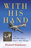 With His Hand: The Incredible Story of John C. Red Morgan