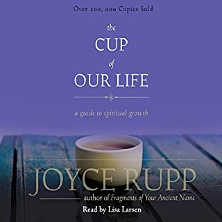 The Cup of Our Life     A Guide to Spiritual Growth              Written by:                                                                                                                                 Joyce Rupp                               Narrated by:                                                                                                                                 Lisa Larsen                      Length: 4 hrs and 22 mins     Not rated yet     Overall 0.0