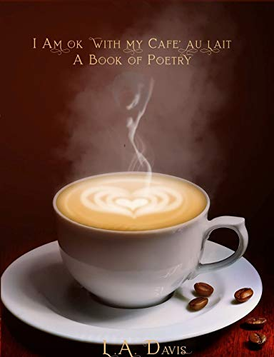 I Am Ok With My Cafe au Lait: A Book of Poetry (English Edition)