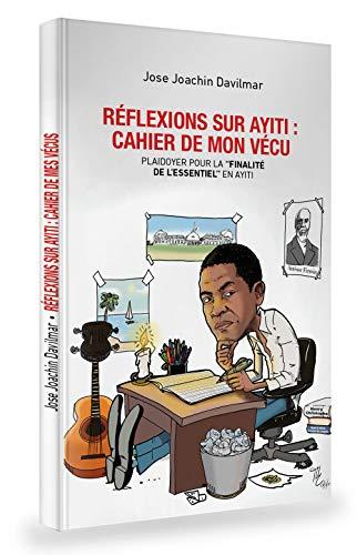 """Reflexions sur Ayiti: Cahier de mon vécu: Une plaidoirie pour la """"finalité de l'essentiel"""" en Ayiti (French Edition)"""