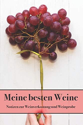 Meine besten Weine Notizbuch zur Weinverkostung und Weinprobe: Vorlagen zum Eintragen der Weinqualität