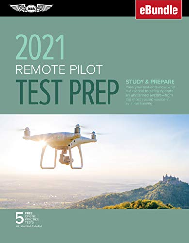Remote Pilot Test Prep 2021: Study & Prepare: Pass your Part 107 test and know what is essential to safely operate an unmanned aircraft from the most ... training (eBundle) (ASA Test Prep Series)