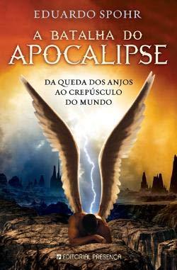A Batalha do Apocalipse Da Queda dos Anjos ao Crepúsculo do Mundo