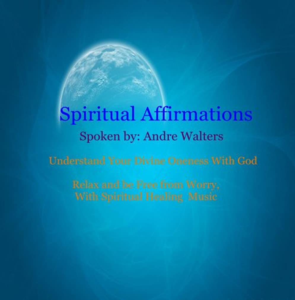 Spiritual Affirmations - Understanding Your Oneness With God - By Andre Walters
