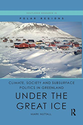 Compare Textbook Prices for Climate, Society and Subsurface Politics in Greenland: Under the Great Ice Routledge Research in Polar Regions 1 Edition ISBN 9780367218911 by Nuttall, Mark