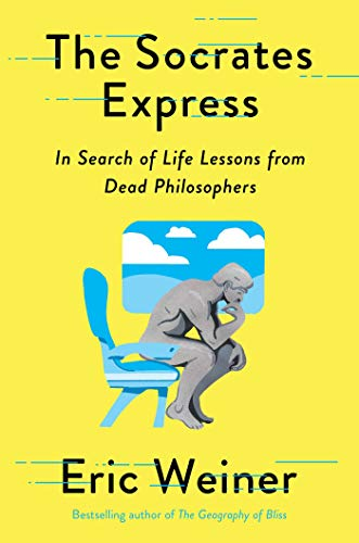 Compare Textbook Prices for The Socrates Express: In Search of Life Lessons from Dead Philosophers  ISBN 9781501129018 by Weiner, Eric