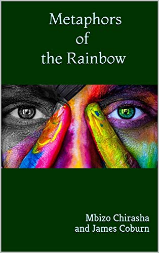 Metaphors of the Rainbow: Poetry - Kindle edition by Coburn, Mbizo Chirasha  and James, Chirasha, Mbizo. Literature & Fiction Kindle eBooks @ Amazon.com.