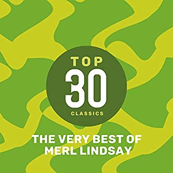 Top 30 Classics - The Very Best of Merl Lindsay