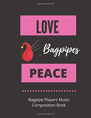 Love Bagpipes Peace | Bagpipe Players Music Composition Book: 8.5 x 11 | 58 Lined Pages For Notes + 58 Staff Paper Pages For Music Composing | Gift ... Songwriters, Students And Musicians Alike