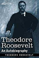 Theodore Roosevelt: An Autobiography--Original Illustrated Edition