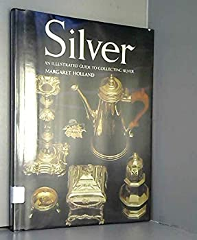 Hardcover Silver: An Illustrated Guide to Collecting Silver Book