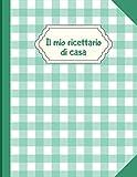 il mio ricettario di casa: quaderno per annotare le proprie ricette | per 100 ricetta contiene sommario | dimensioni del ricettario 21,59 cm x 27,94 cm | idea regalo