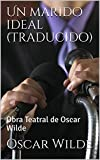 Un marido ideal (Traducido): Obra Teatral de Oscar Wilde