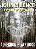 John Silence: Psychic Investigator (English Edition)