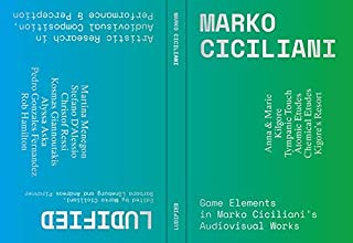 Ludified: Band 1: Artistic Research in Audiovisual Composition, Performance & Perception / Band 2: Game Elements in Marko Ciciliani's Audiovisual Works