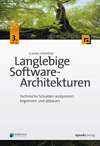 Langlebige Software-Architekturen: Technische Schulden analysieren, begrenzen und abbauen