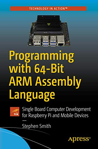 Compare Textbook Prices for Programming with 64-Bit ARM Assembly Language: Single Board Computer Development for Raspberry Pi and Mobile Devices 1st ed. Edition ISBN 9781484258804 by Smith, Stephen