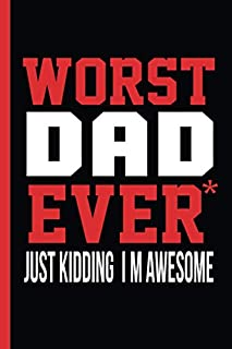 Worst DaD Ever Just Kidding Im Awesome: Perfect For Father's Day Gifts, unique notebook for dad to write in, funny novelty...