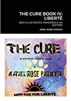 The Cure Book IV: Liberté B&w Illustrated Paperback A5 Edition