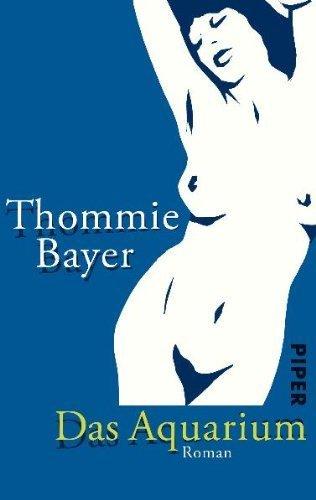 Das Aquarium: Roman von Thommie Bayer (1. Oktober 2011) Taschenbuch