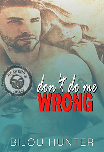 Don't Do Me Wrong (Reapers MC: Conroe Chapter Book 1) by [Bijou Hunter]