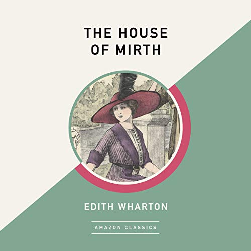The House of Mirth (AmazonClassics Edition) audiobook cover art