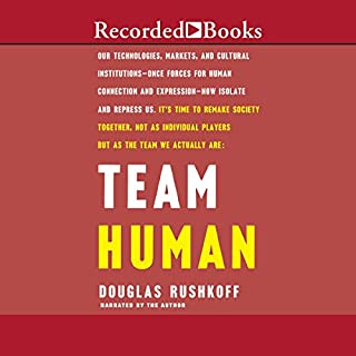 Team Human                   By:                                                                                                                                 Douglas Rushkoff                               Narrated by:                                                                                                                                 Douglas Rushkoff                      Length: 5 hrs and 36 mins     80 ratings     Overall 4.3