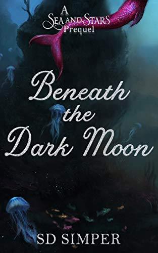 Beneath the Dark Moon: A Sea and Stars Prequel
