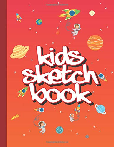Kids Sketchbook: Large Blank Paper for Drawing, Sketching and Doodling – 120 Pages – Amazing for Young Children, Kids and Teens!