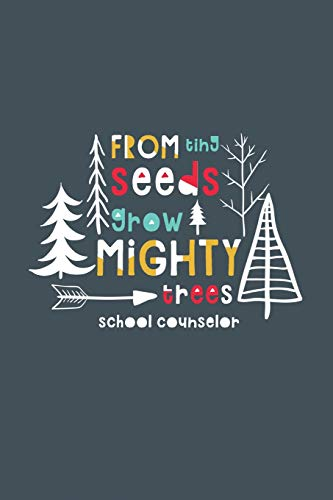 From Tiny Seeds Grow Mighty Trees School Counselor: a gift notebook for school counselors who make a...