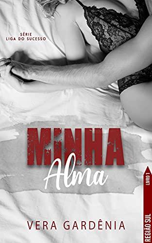 Minha Alma: O Amor pode vencer a dor? (história independente) (Liga do Sucesso Livro 1)