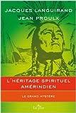 L'héritage spirituel amérindien - Le grand mystère de Jacques Languirand,Jean Proulx ( 17 juin 2010 ) - 17/06/2010