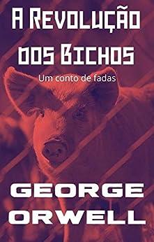 A Revolução dos Bichos (Traduzido): um conto de fadas por [George Orwell, Ellen Vita]