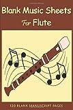 Blank Music Sheets For Flute: Blank Sheet Music Notebook Wide Staff Standard Wirebound Manuscript...
