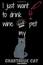 I just want to drink wine and pet my chartreux cat. Lined Notebook: Elegance and Funny Composition Lined book for writing and taking notes 6 x 9 size ... for Cat Lovers (chartreux cat publishing)