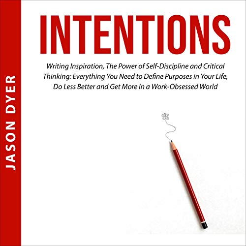 Listen Intentions: Writing Inspiration, the Power of Self-Discipline and Critical Thinking: Everything You audio book