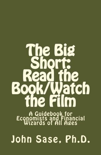 The Big Short: Read the Book/Watch the Film: A Guidebook for Economists and Financial Wizards of All Ages