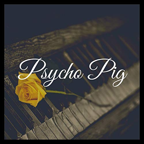 Psycho Pig - Crazy Piano Version