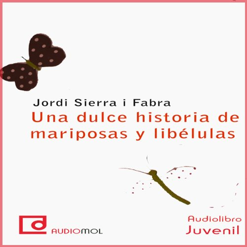 Una dulce historia de mariposas y libélulas [A Sweet Story of Butterflies and Dragonflies]  Audiolibri