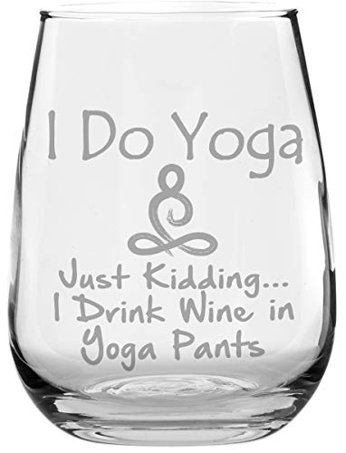 Stemless Funny Wine Glass - I Do Yoga. Just Kidding. I Drink Wine in Yoga Pants - Great Gift Under $15!