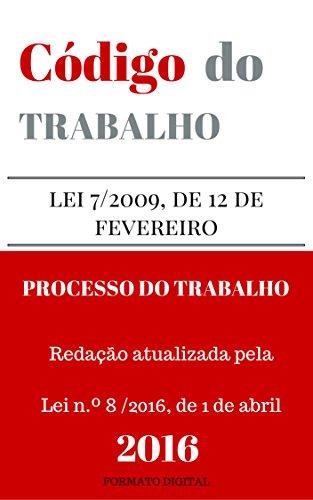 Código do Trabalho e do Processo de Trabalho (2016): Atualizado até abril de 2016
