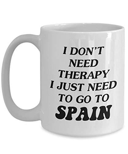 No Necesito Terapia Solo Necesito IR a España Taza de café, Viajar al Extranjero, Regalo Divertido de la Taza, Regalos del Amante del café y del té, o Taza Blanca de cerámica