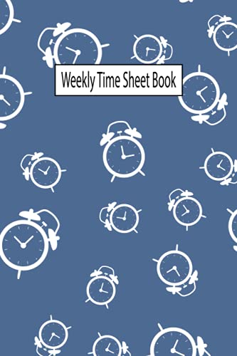 """Weekly Time Sheet Book: Simple Employee Time Log   Work Time Recorder Notebook to Record and Monitor Work Hours: 52 Weeks with Template   ...   6"""" x 9""""   High Quality Matte Finish Cover"""
