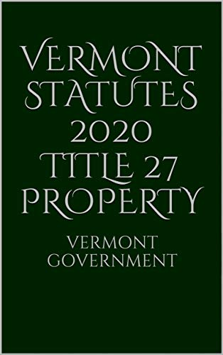 Vermont Statutes 2020 Title 27 Property (English Edition)