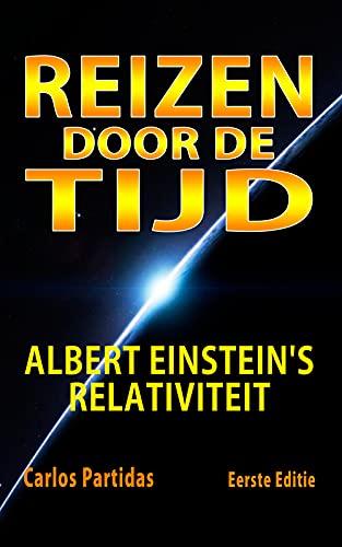 REIZEN DOOR DE TIJD: ALBERT EINSTEIN'S RELATIVITEIT (Dutch Edition)