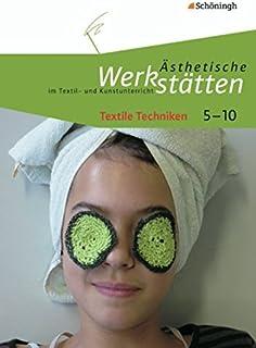 Ästhetische Werkstätten im Textil- und Kunstunterricht: Textile Techniken